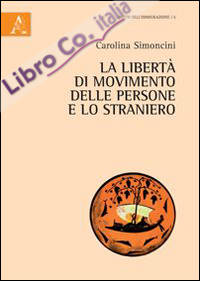 La libertà di movimento delle persone e lo straniero. Profili costituzionali e comunitari