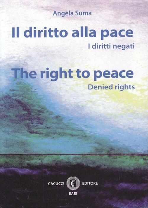 Il diritto alla pace. I diritti negati. Ediz. italiana e inglese