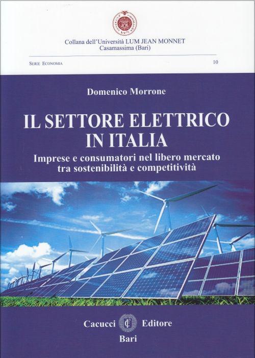 Il settore elettrico in Italia. Imprese e consumatori nel libero mercato tra sostenibilità e competitività