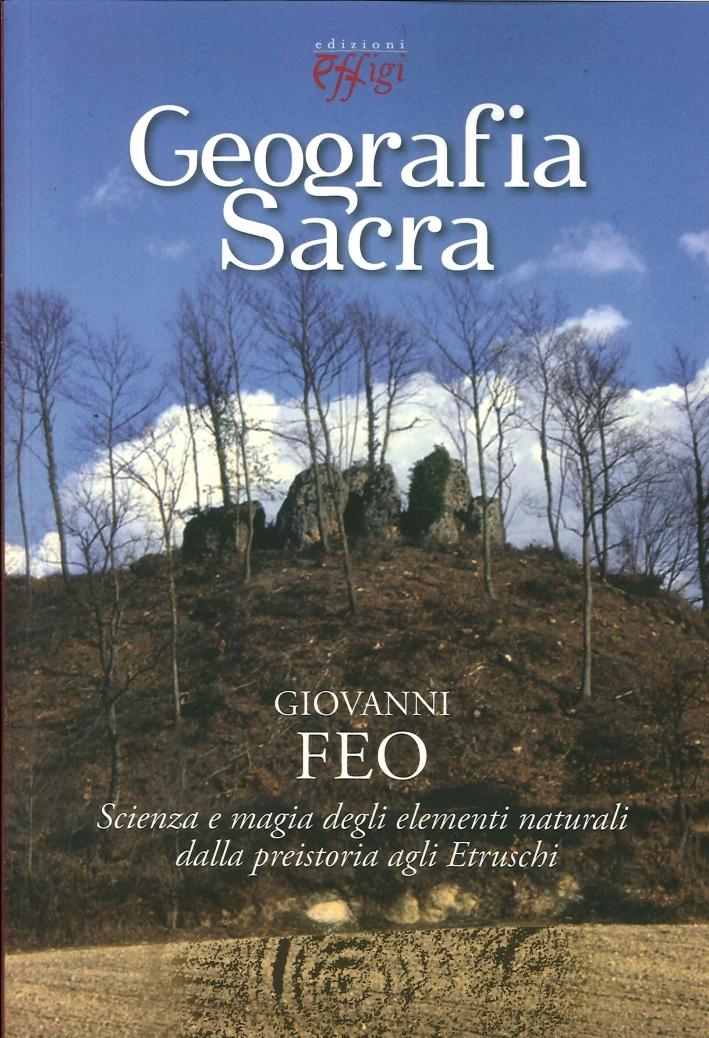 Geografia sacra. Scienza e magia degli elementi naturali dalla preistoria agli etruschi