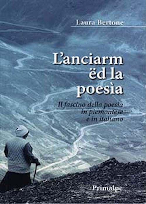 L'Anciarm ed la poesia. Il fascino della poesia in Piemontese e in italiano