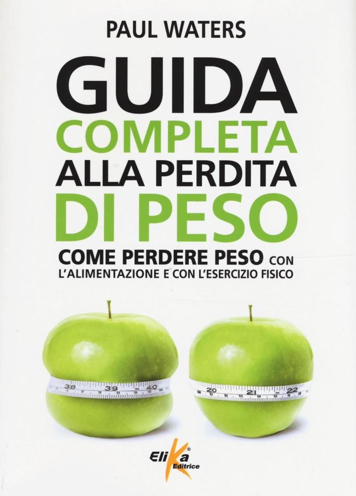 Guida completa alla perdita di peso. Come perdere peso con l'alimentazione e con l'esercizio fisico
