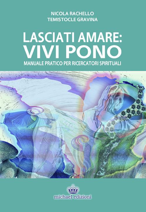 Lasciati Amare. Vivi Pono. Manuale Pratico per Ricercatori Spirituali
