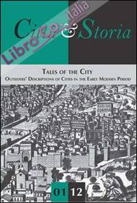 Città & Storia n. 1 gennaio-giugno 2012. Anno VII . Tales of the city. Outsiders' descriptions of cities in the early modern period