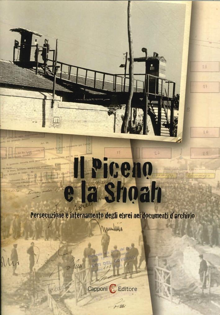 Il piceno e la shoah. Persecuzione e internamento degli ebrei nei documenti d'archivio.