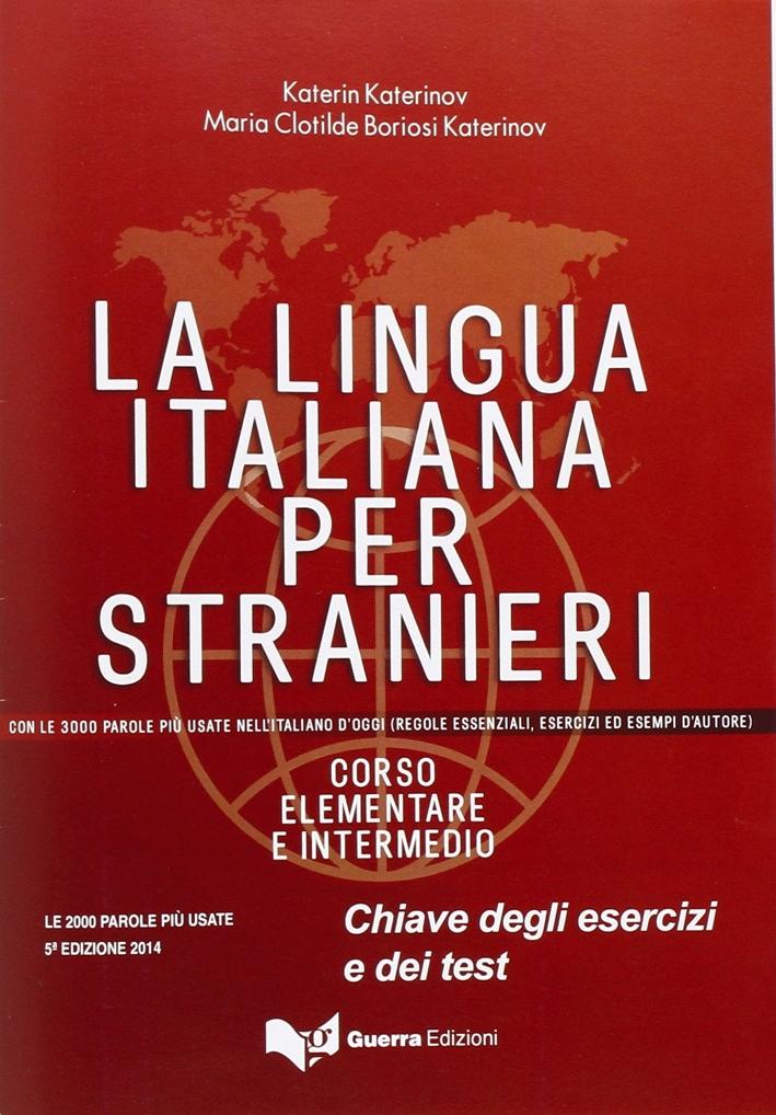 La Lingua Italiana Per Stranieri. Corso Elementare ed Intermedio. Chiave degli esercizi e dei test