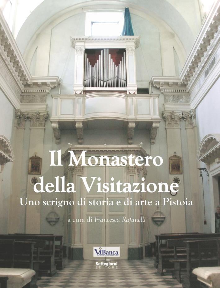 Il Monastero della Visitazione. Uno scrigno di storia e di arte a Pistoia.