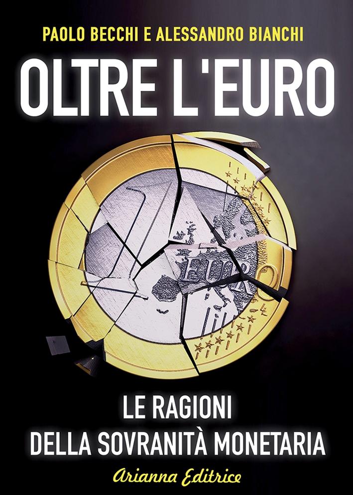 Oltre l'Euro. Le Ragioni delle Sovranità Monetaria.