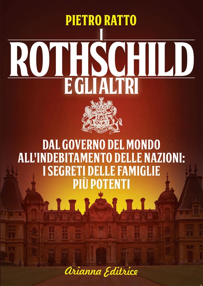 I Rothschild e gli altri. Dal governo del mondo all'indebitamento delle nazioni, i segreti delle famiglie più potenti del mondo.