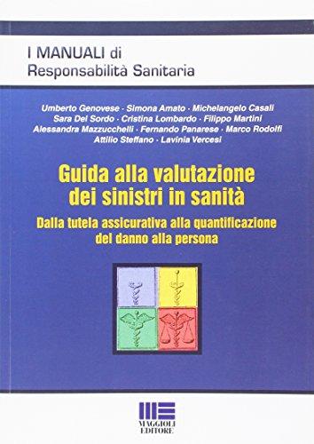 Guida alla valutazione dei sinistri in sanità. Dalla tutela assicurativa alla quantificazione del danno alla persona