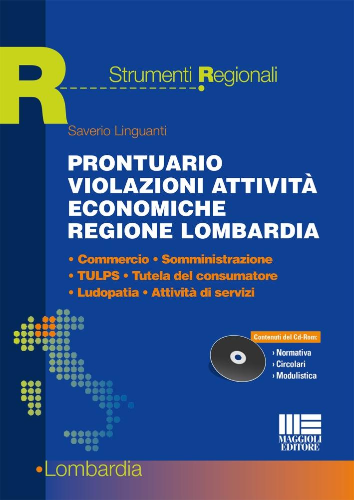Prontuario violazioni attività economiche regione lombardia. Commercio, somministrazione, TULPS, tutela del consumatore, ludopatia, attività di servizi. Con CD-ROM.