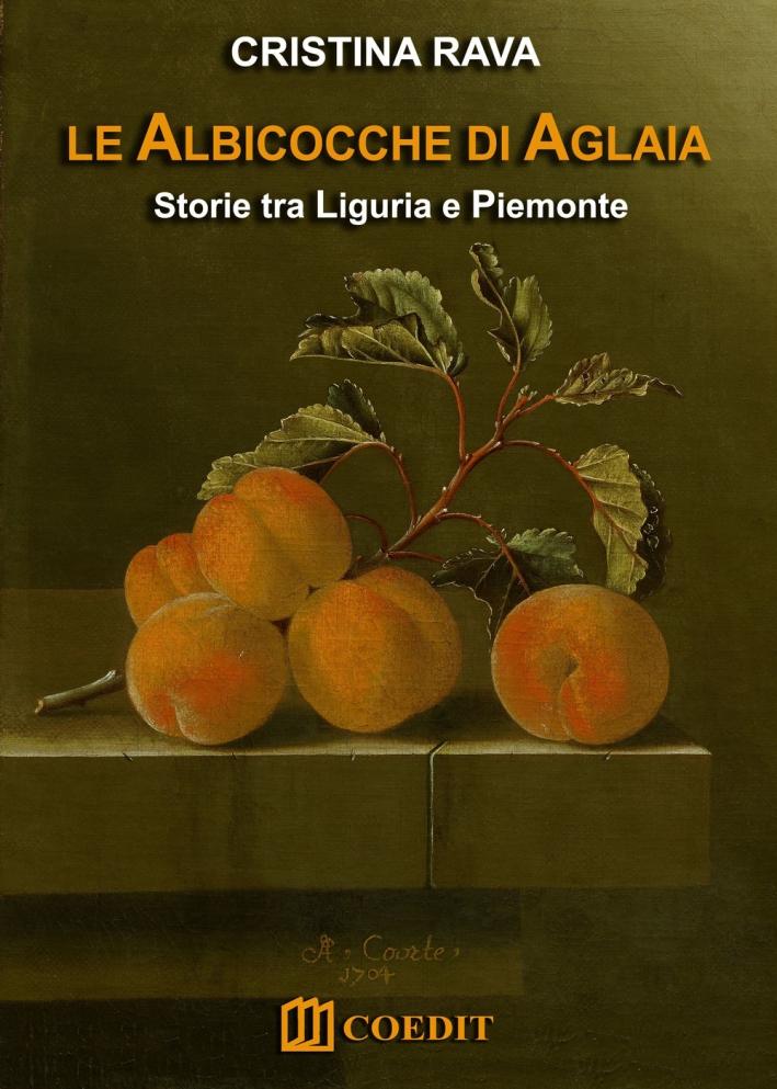 Le albicocche di Aglaia. Storie tra Liguria e Piemonte.