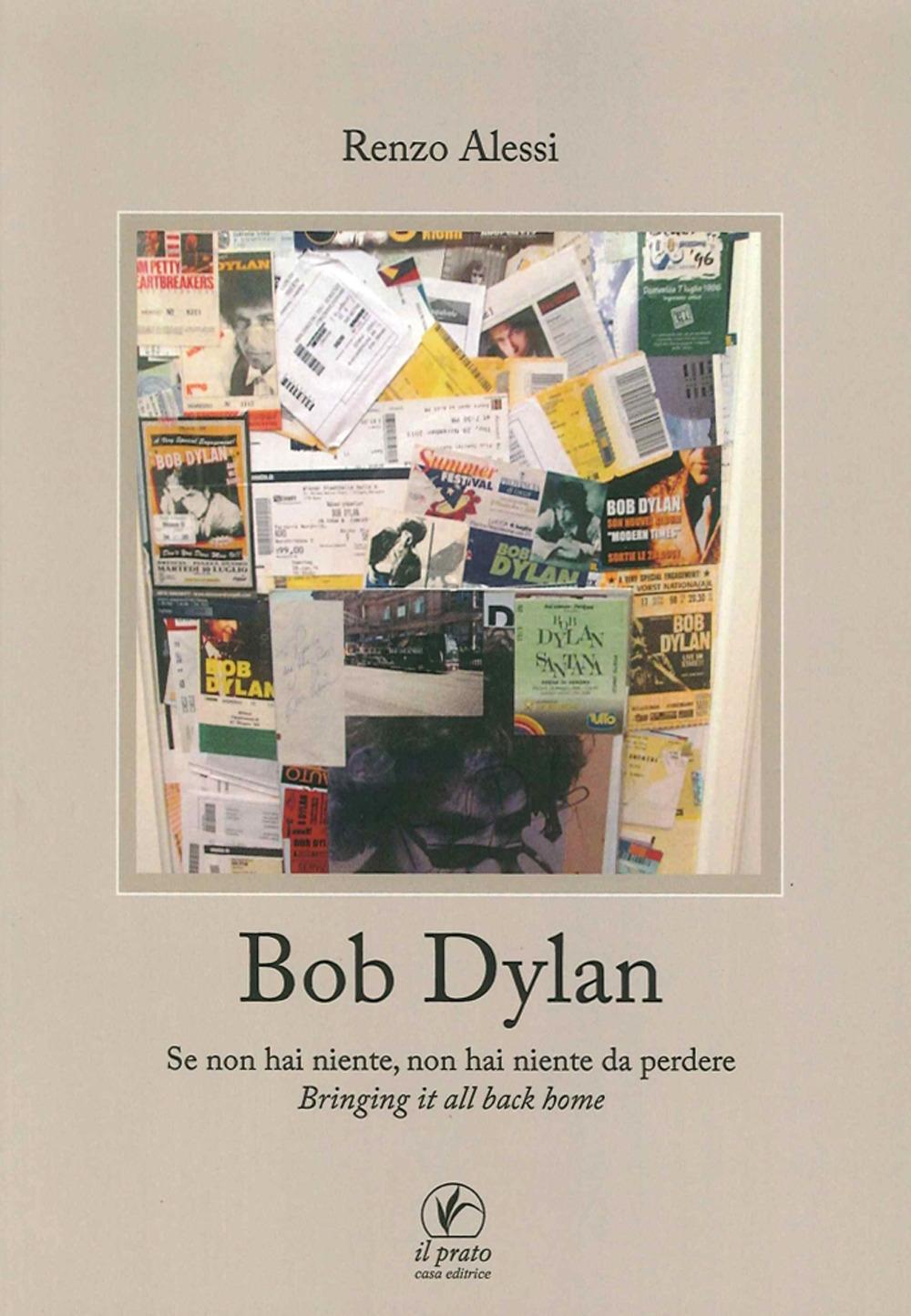 Bob Dylan. Se non Hai Niente non Hai Niente Da Perdere. Bringing It all Home.