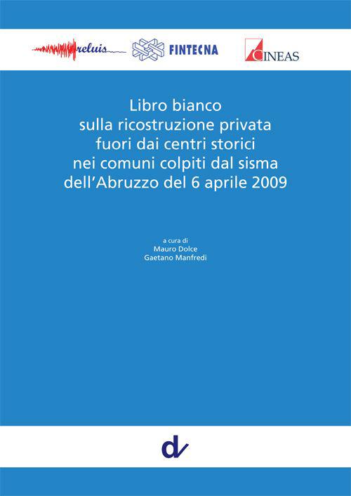 Libro bianco sulla ricostruzione privata fuori dai centri storici nei comuni colpiti dal sisma dell'Abruzzo del 6 aprile 2009.
