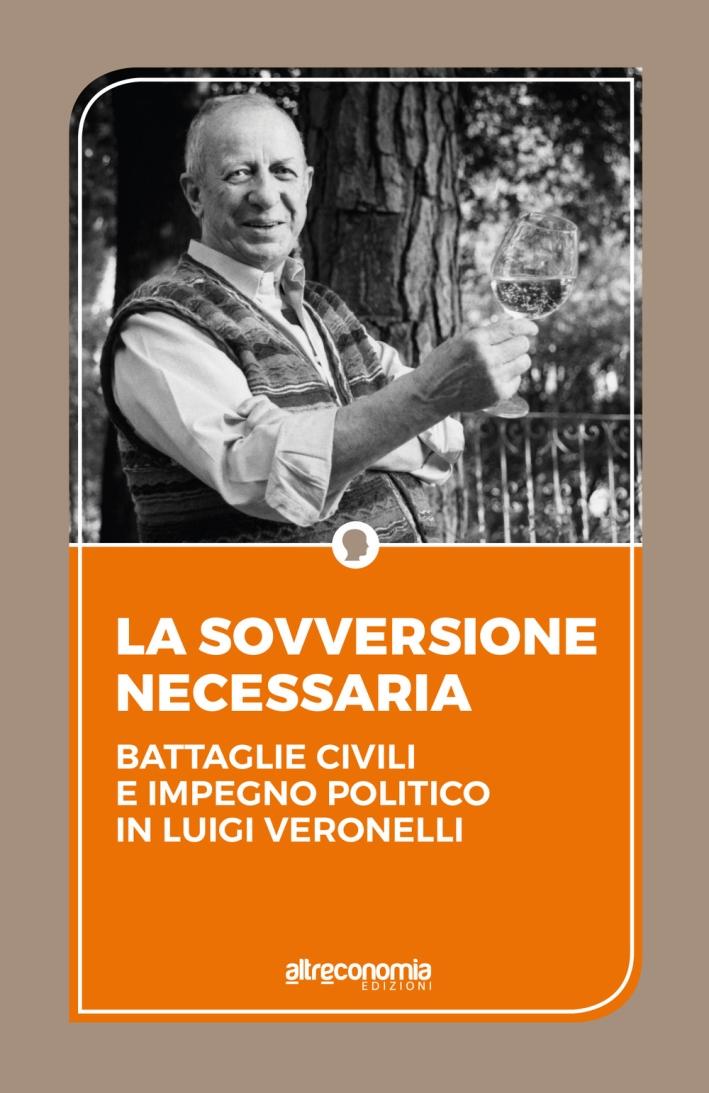 La sovversione necessaria. Battaglie civili e impegno politico in Luigi Veronelli