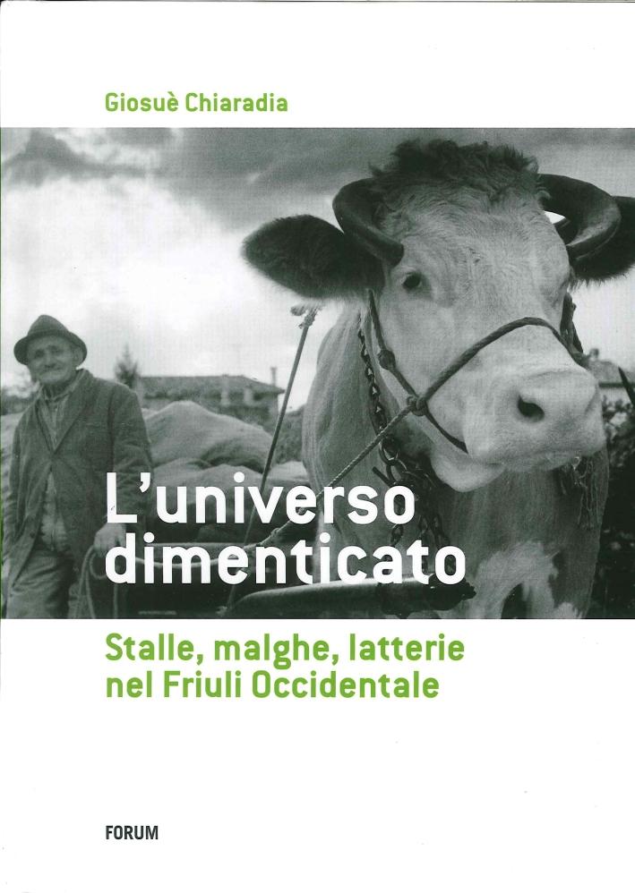 L'universo dimenticato. Stalle, malghe, latterie, formaggio, carne nelle tradizioni popolari e nella gastronomia dei Friuli Occidentale