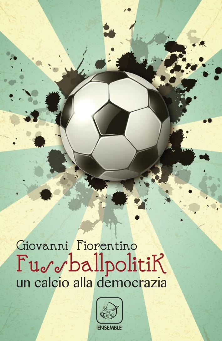 Fussballpolitik. Un calcio alla democrazia