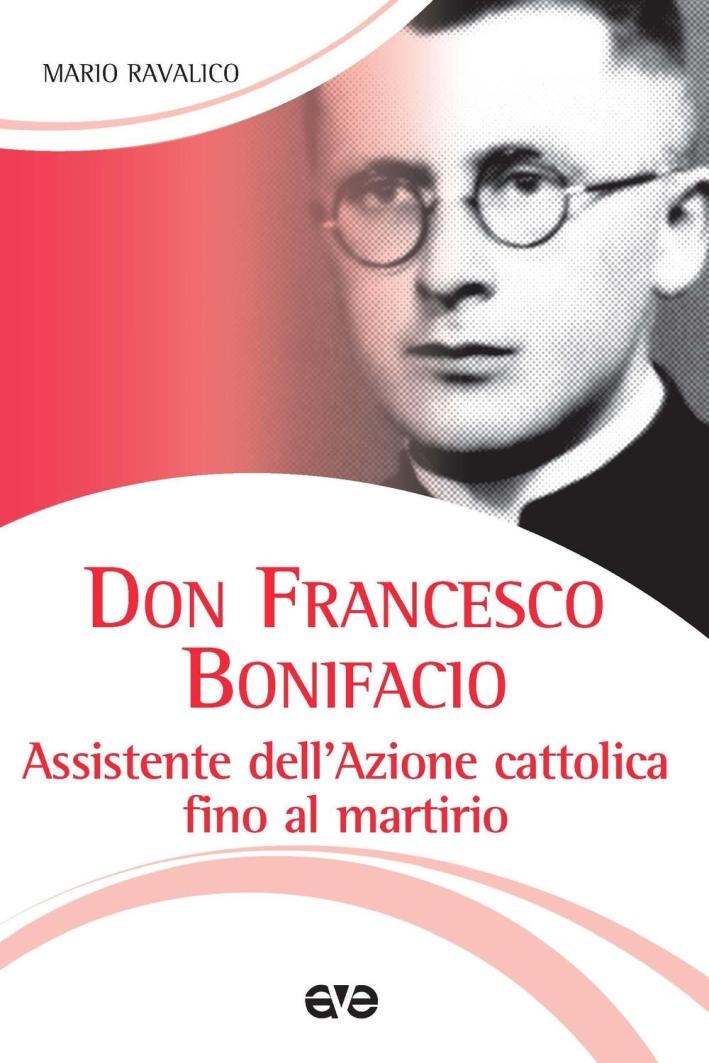Don Francesco Bonifacio. Assistente dell'Azione Cattolica fino al martirio