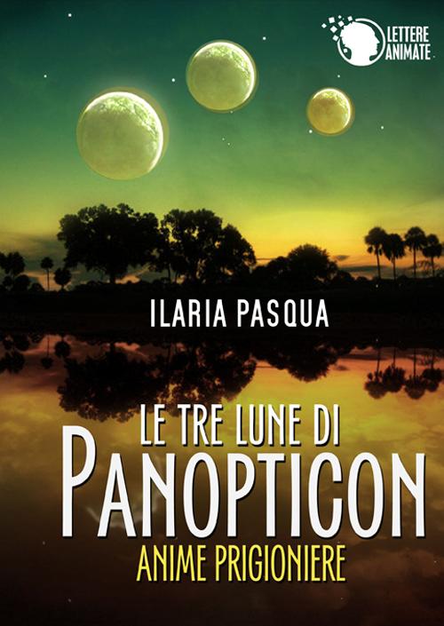 Le tre lune di Panopticon. Anime prigioniere