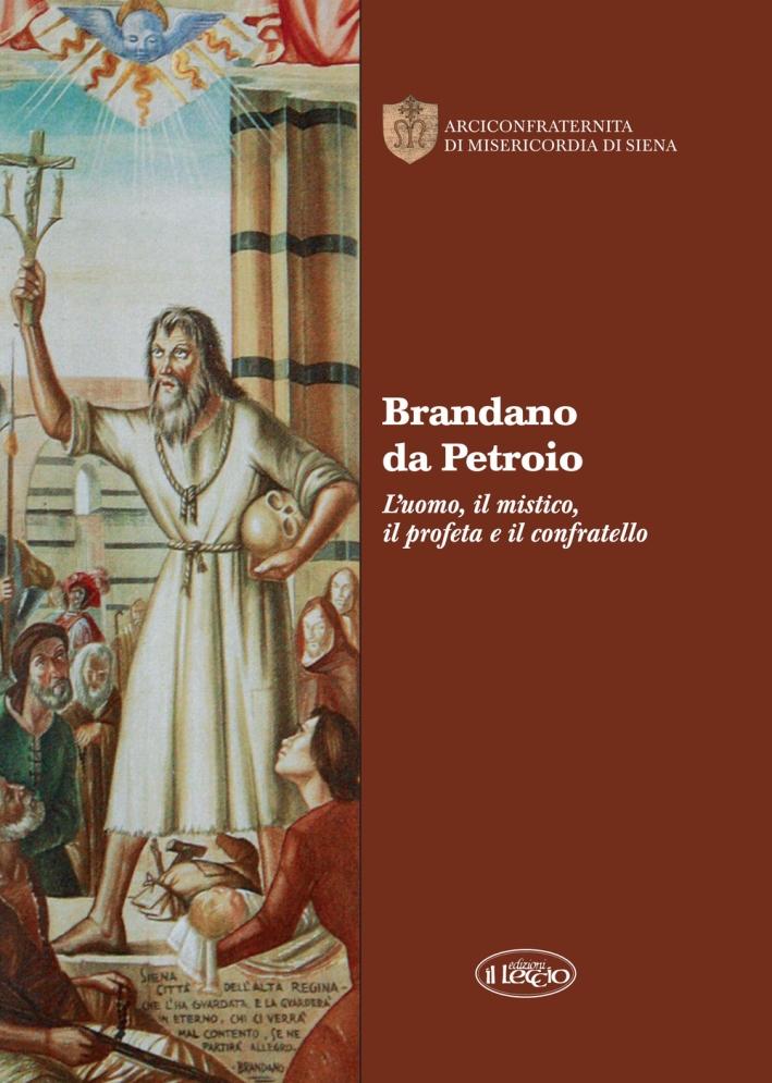 Brandano da Petroio. L'uomo, il mistico, il profeta e il confratello