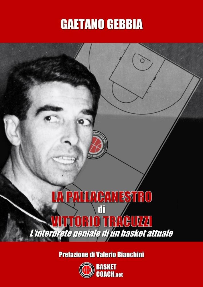 La pallacanestro di Vittorio Tracuzzi. L'interprete geniale di un basket attuale
