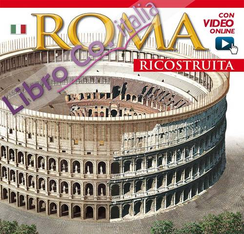 Roma ricostruita. Con video online. Maxi Edition.