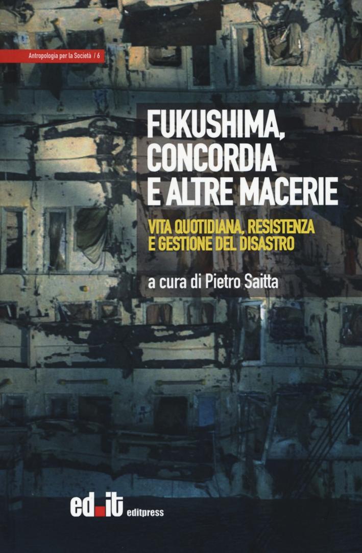 Fukushima, Concordia e altre macerie. Vita quotidiana, resistenza e gestione del disastro