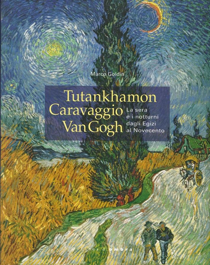 Tutankhamon Caravaggio Van Gogh. La Sera e i Notturni dagli Egizi al Novecento