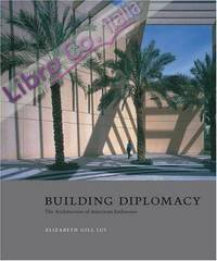 Building Diplomacy. The Architecture of American Embassies