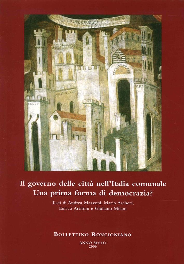 Bollettino Roncioniano. Anno Sesto 2006. il Governo delle Città nell'Italia Comunale. Una prima forma di democrazia?