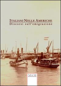 Italiani nelle Americhe. Discorsi sull'Emigrazione