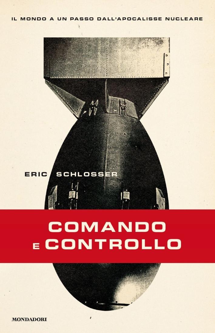 Comando e controllo. Il mondo a un passo dall'apocalisse nucleare.