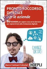 Pronto soccorso digitale per le aziende. 80 schede per sapere cosa serve davvero per sopravvivere alla rivoluzione digitale