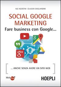 Social Google marketing. Fare business con Google... Anche senza avere un sito web.