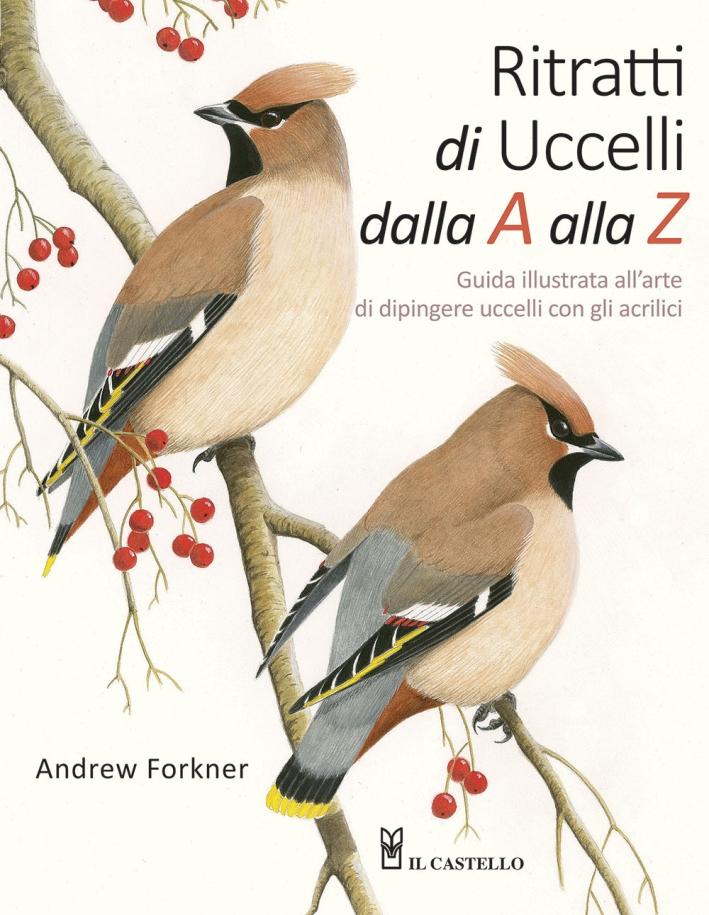 Ritratti di uccelli dalla A alla Z. Guida illustrata all'arte di dipingere uccelli con gli acrilici.