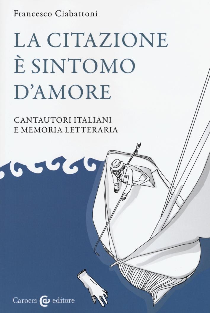 La citazione è sintomo d'amore. Cantautori italiani e memoria letteraria
