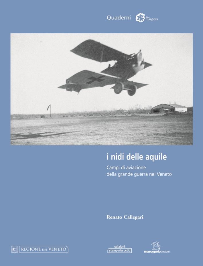 I nidi delle aquile. Campi di aviazione della grande guerra nel Veneto.
