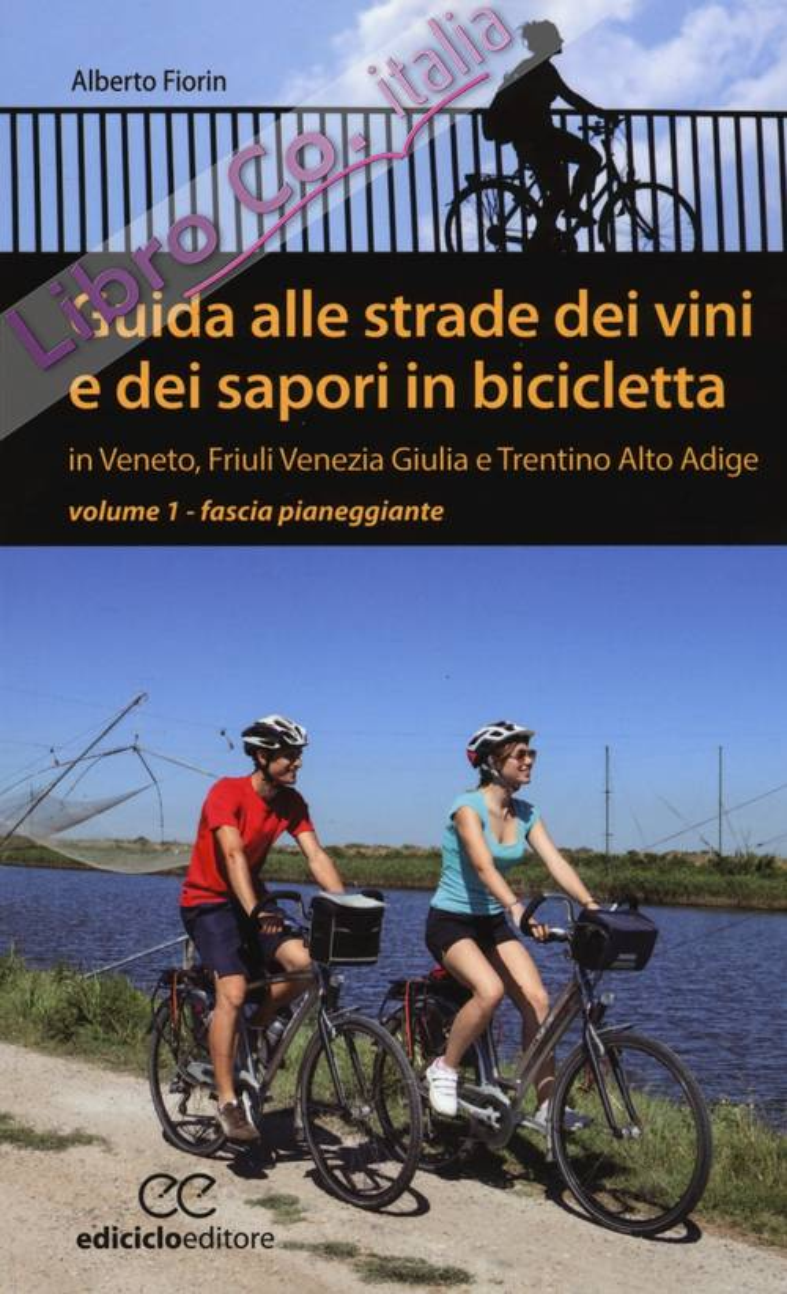 Guida alle strade dei vini e dei sapori in bicicletta in Veneto, Friuli-Venezia Giulia e Trentino-Alto Adige. Vol. 1: Fascia pianeggiante.