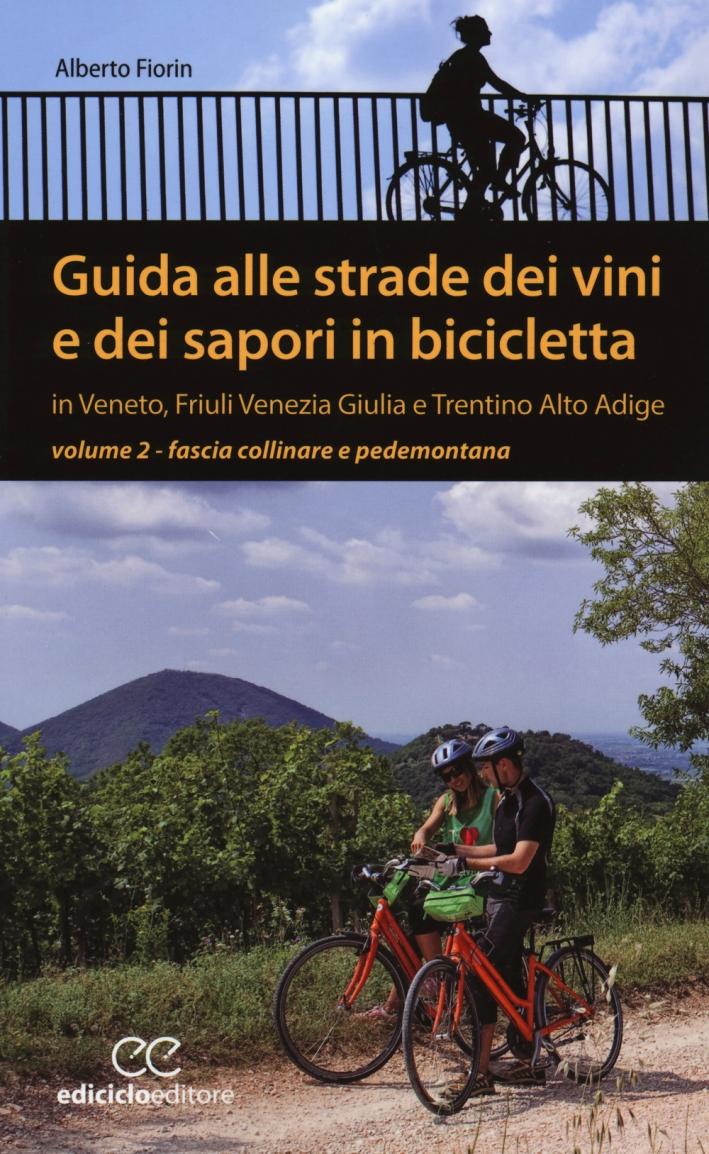 Guida alle strade dei vini e dei sapori in bicicletta in Veneto, Friuli-Venezia Giulia e Trentino-Alto Adige. Vol. 2: Fascia collinare e pedemontana