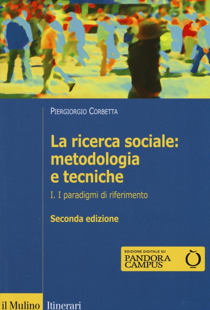 La ricerca sociale: metodologia e tecniche. Vol. 1: I paradigmi di riferimento.