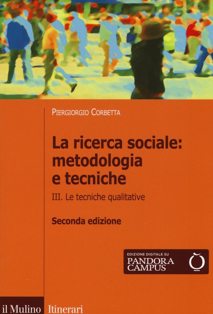 La ricerca sociale: metodologia e tecniche. Vol. 3: Le tecniche qualitative