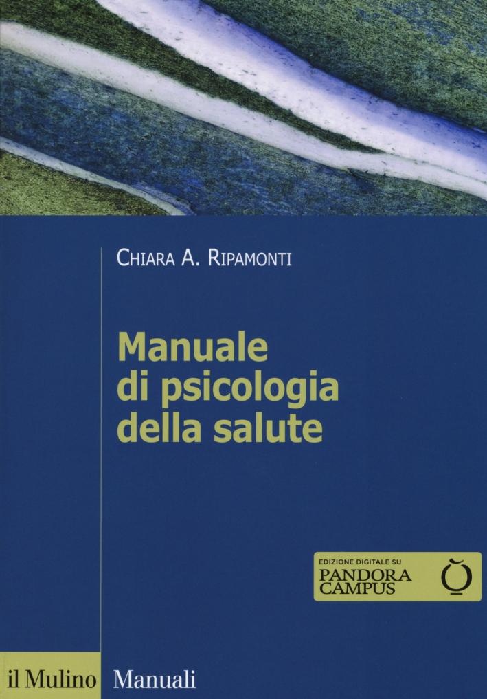 Manuale di psicologia della salute. Prospettive cliniche, dinamiche e relazionali.