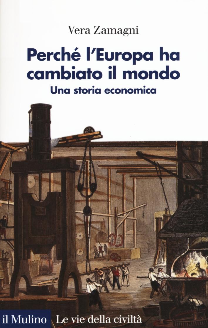 Perché l'Europa ha cambiato il mondo. Una storia economica.
