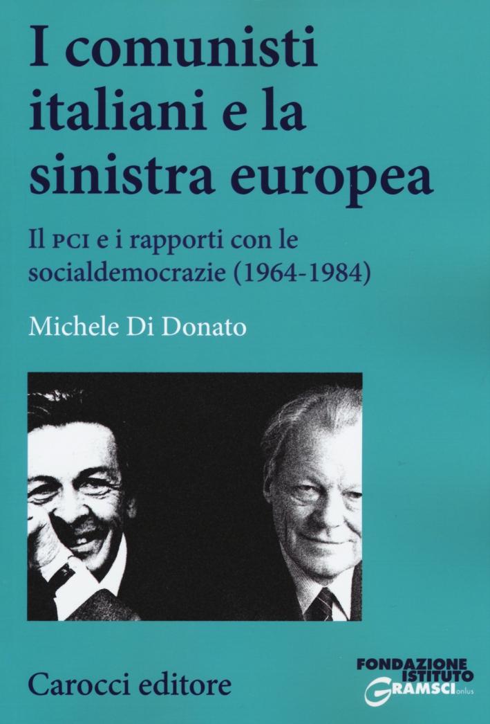 I comunisti italiani e la sinistra europea. Il PCI e i rapporti con le socialdemocrazie (1964-1984).