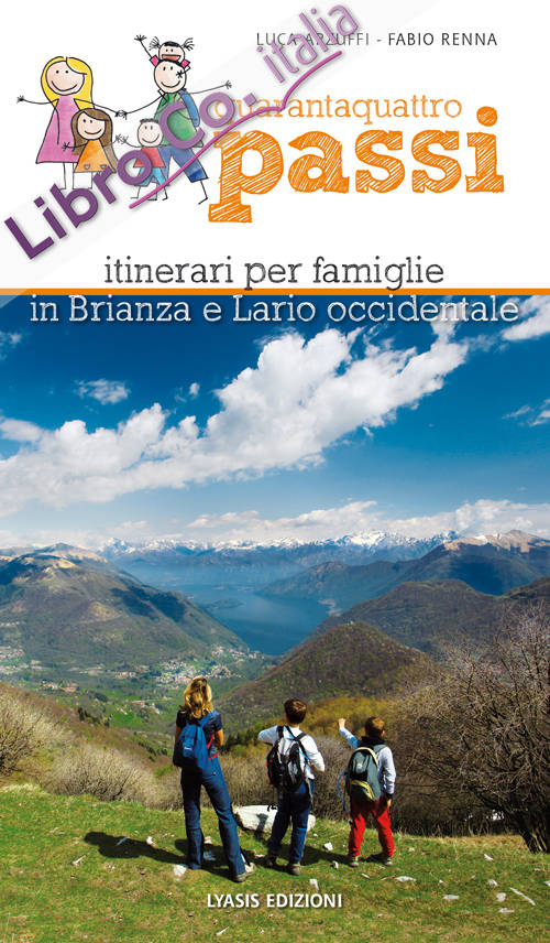 Quarantaquattro passi. Itinerari per famiglie in Brianza e Lario occidentale