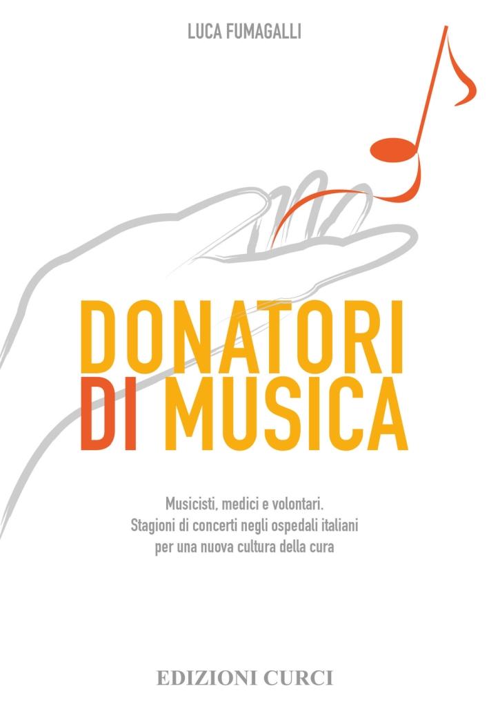 Donatori di musica. Musicisti, medici e volontari. Stagioni di concerti negli ospedali italiani per una nuova cultura della cura