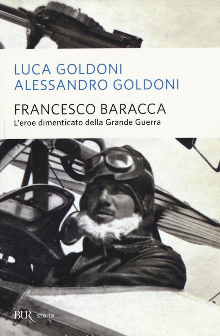 Francesco Baracca. L'eroe dimenticato della grande guerra.