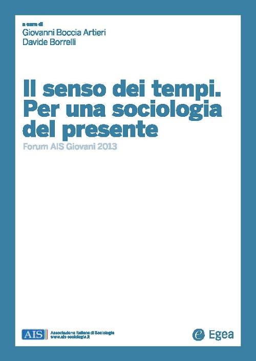 Il senso dei tempi. Per una sociologia del presente. Forum AIS giovani 2013.