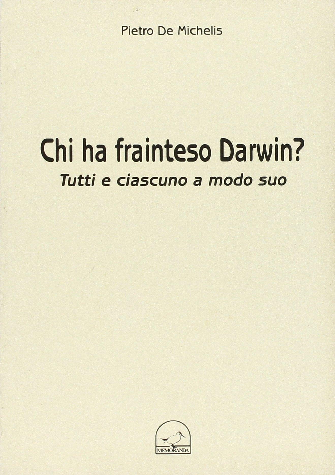 Chi ha frainteso Darwin? Tutti e ciascuno a modo suo.