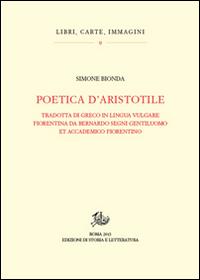 Poetica d'Aristotele. Tradotta di greco in lingua vulgar fiorentina da Bernardo Segni gentiluomo et accademico fiorentino